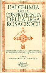 L' alchimia della confraternita dell'Aurea Rosacroce. Documenti inediti sulle sue origini italiane. Trascrizione del manoscritto napoletano del 1678