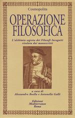 Operazione filosofica. L'alchimia segreta dei Filofosi Incogniti rivelata dai manoscritti