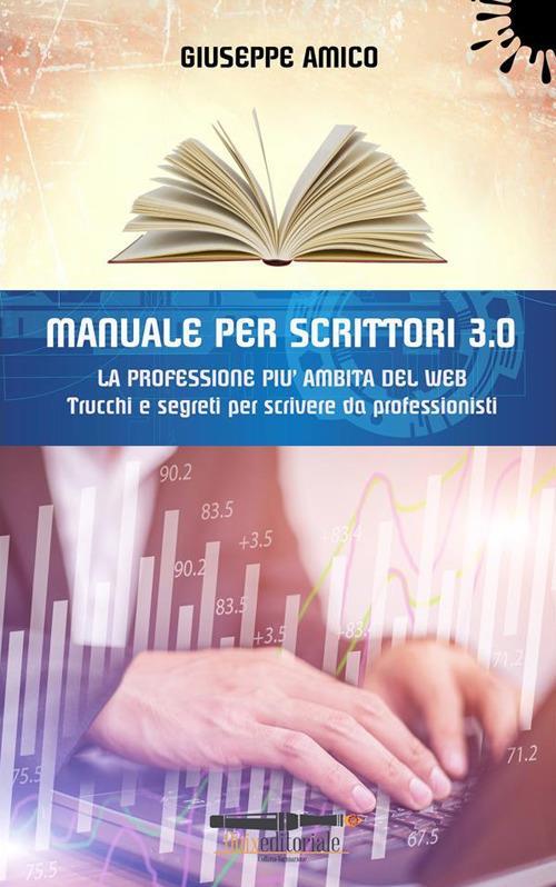 Manuale per scrittori 3.0. La professione più ambita del web. Trucchi e segreti per scrivere da professionisti - Giuseppe Amico - ebook