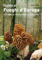 Guida ai funghi d'Europa. 400 specie fotografate e descritte. Ediz. illustrata