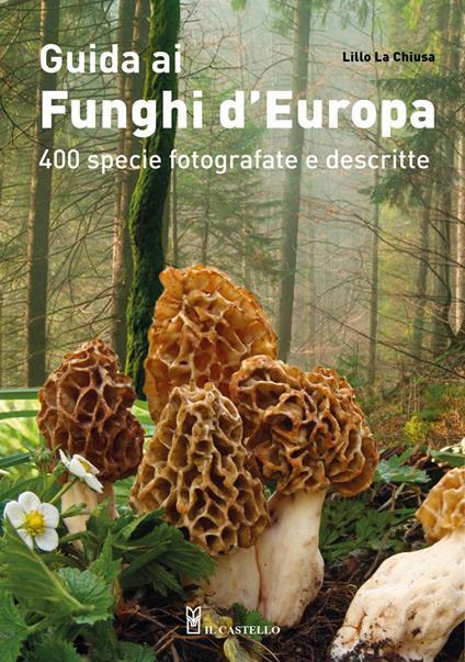 Guida ai funghi d'Europa. 400 specie fotografate e descritte. Ediz. illustrata - Lillo La Chiusa - copertina