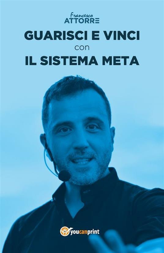 Guarisci e vinci con il sistema Meta - Francesco Attorre - ebook