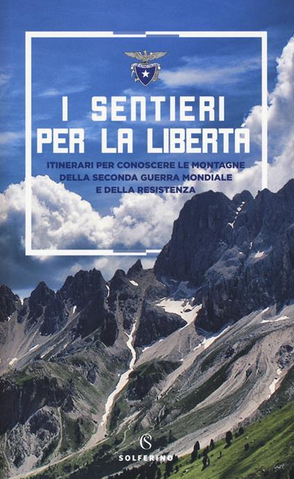 I sentieri per la libertà. Itinerari per conoscere le montagne della seconda guerra mondiale e della Resistenza - copertina