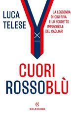Cuori rossoblù. La leggenda di Gigi Riva e lo scudetto impossibile del Cagliari