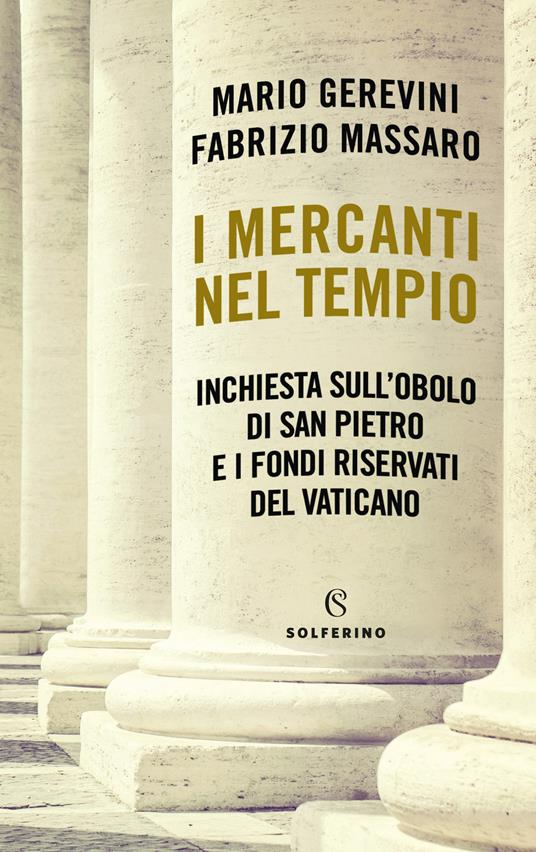 I mercanti nel tempio. Inchiesta sull'Obolo di san Pietro e i fondi riservati del Vaticano - Mario Gerevini,Fabrizio Massaro - copertina