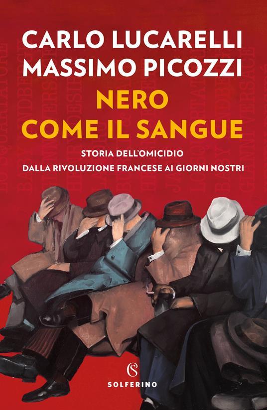 Nero come il sangue. Storia dell'omicidio dalla Rivoluzione francese ai giorni nostri - Carlo Lucarelli,Massimo Picozzi - copertina