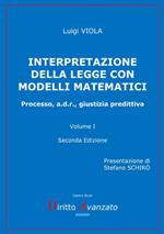 Interpretazione della legge con modelli matematici. Processo, a.d.r., giustizia predittiva. Vol. 1