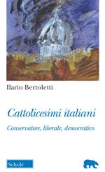 Cattolicesimi italiani. Conservatore, liberale, democratico