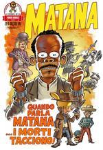 Quando parla Matana... i morti tacciono! Matana. Vol. 4