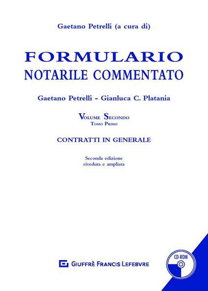 Formulario notarile commentato. Con CD-ROM. Vol. 2\1: Contratti in generale. - Gaetano Petrelli,Gianluca C. Platania - copertina