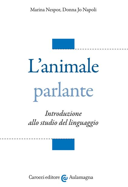 L' animale parlante. Introduzione allo studio del linguaggio - Marina Nespor,Donna Jo Napoli - copertina