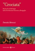 «Crociata». Storia di un'ideologia dalla Rivoluzione francese a Bergoglio