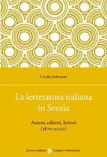 La letteratura italiana in Svezia. Autori, editori, lettori (1870-2020)