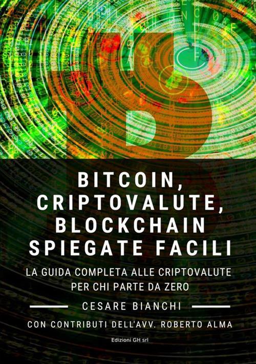 Bitcoin, criptovalute, blockchain spiegate facili. La guida completa alle criptovalute per chi parte da zero - Cesare Bianchi - copertina