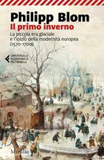 Il primo inverno. La piccola era glaciale e l'inizio della modernità europea (1570-1700)