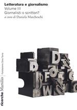 Letteratura e giornalismo. Vol. 3: Giornalisti o scrittori?.