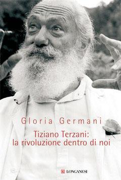 Tiziano Terzani: la rivoluzione dentro di noi - Gloria Germani - copertina