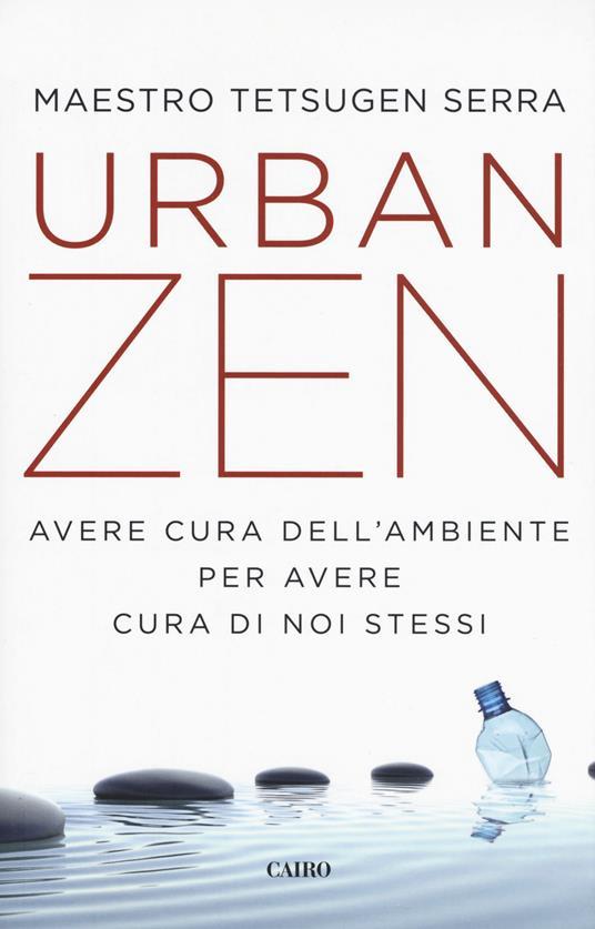Urban zen. Avere cura dell'ambiente per avere cura di noi stessi - Carlo Tetsugen Serra - copertina