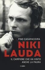 Niki Lauda. Il campione che ha vinto anche la paura