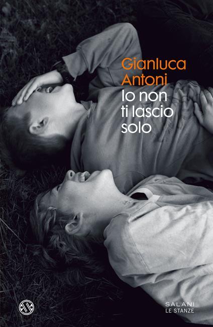 Io non ti lascio solo - Gianluca Antoni - ebook
