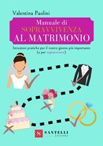 Manuale di sopravvivenza al matrimonio. Istruzioni pratiche per il vostro giorno più importante (e per sopravvivere)