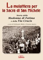 La mulattiera per la Sacra di San Michele. Storia della Madonna di Fatima e della Via Crucis