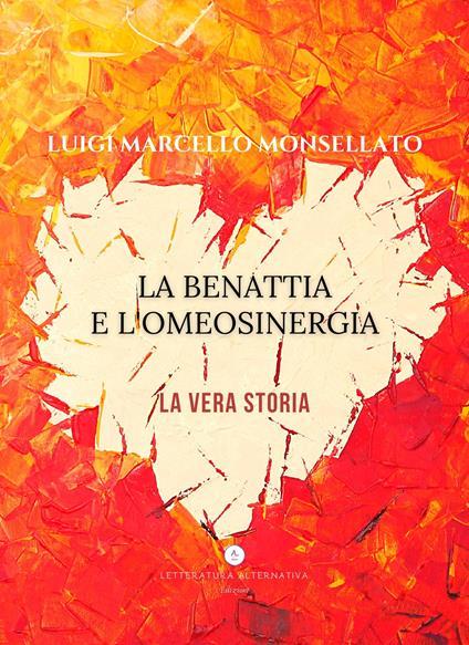 La Benattia e l'Omeosinergia. La vera storia - Luigi Marcello Monsellato - copertina