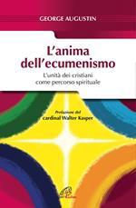 L' anima dell'ecumenismo. L'unità dei cristiani come percorso spirituale
