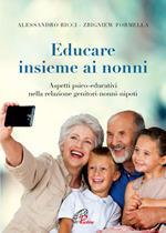 Educare insieme ai nonni. Aspetti psico-educativi nella relazione genitori-nonni-nipoti