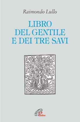 Il libro del gentile e dei tre savi - Raimondo Lullo,Anna Baggiani - ebook