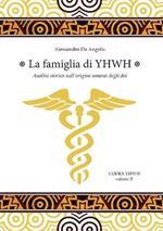 La famiglia di YHWH. Analisi storica sull'origine umana degli dei