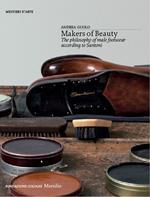 Makers of beauty. The philosophy of male footwear according to Santoni. Ediz. illustrata