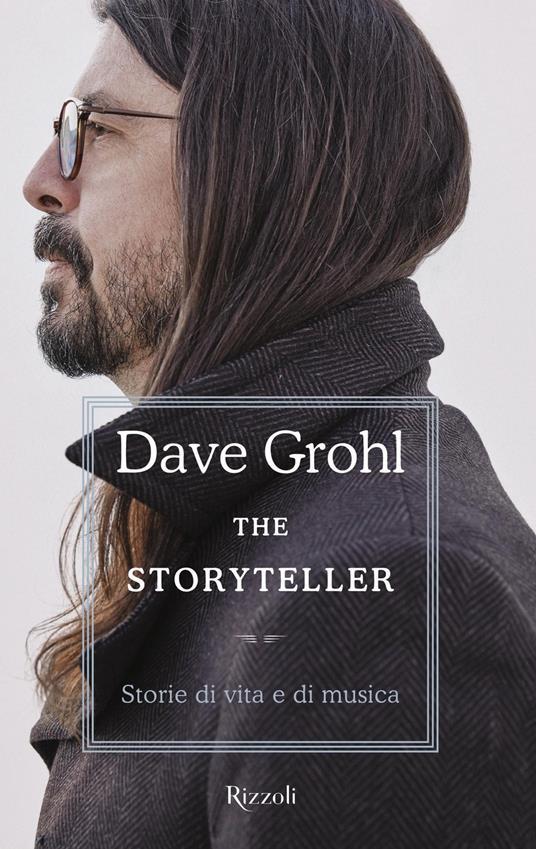 The storyteller. Storie di vita e di musica - Dave Grohl,Nausikaa Angelotti,Francesca Pè,Ugo Piazza - ebook