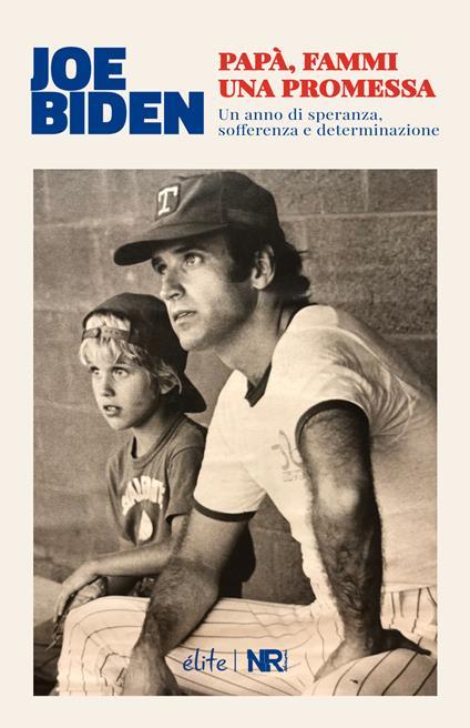 Papà, fammi una promessa. Un anno di speranza, sofferenza e determinazione - Joe Biden - copertina