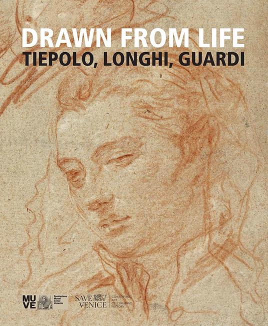 Drawn from life. Tiepolo, Longhi, Guardi - Gabriella Belli,Alberto Craievich,Daniele D'Anza - copertina