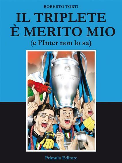 Il triplete è merito mio (e l'Inter non lo sa) - Roberto Torti - ebook