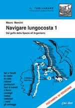Navigare lungocosta. Ediz. illustrata. Vol. 1: Dal golfo della Spezia all'Argentario.