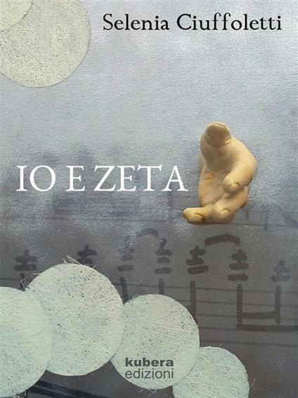 Io e Zeta - Selenia Ciuffoletti - ebook