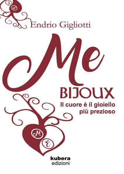 Me bijoux. Il cuore è il gioiello più prezioso - Endrio Gigliotti - copertina