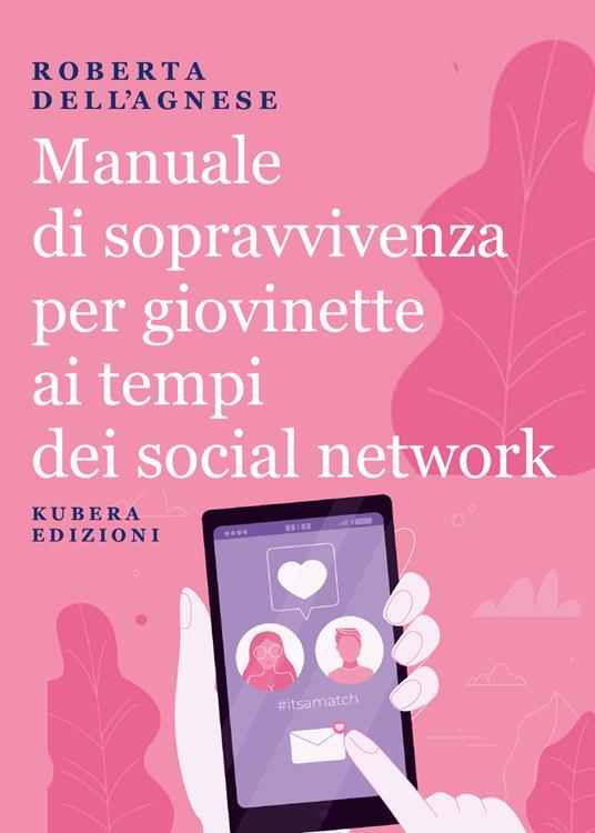Manuale di sopravvivenza per giovinette ai tempi dei social network - Roberta Dell'Agnese - copertina