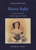 Maria Sofia. L'eroina di Gaeta, ultima regina di Napoli