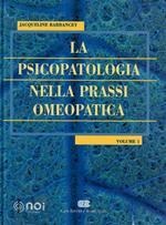 La psicopatologia nella prassi omeopatica. Vol. 1