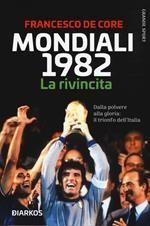 Mondiali 1982. La rivincita. Dalla polvere alla gloria: il trionfo dell'Italia