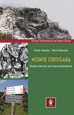 Monte Ortigara. Guida storica ed escursionistica