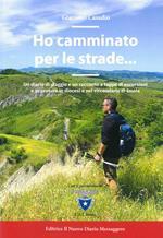 Ho camminato per le strade.... Un diario di viaggio e un racconto a tappe di escursioni e avventure in diocesi e nel circondario di Imola