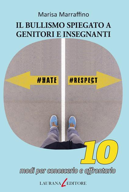 Bullismo spiegato a genitori e insegnanti. 10 modi per conoscerlo e affrontarlo - Marisa Marraffino - ebook