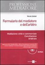 Formulario del mediatore e dell'arbitro. Mediazione civile e commerciale. Conciliazione. Arbitrato. Con CD-ROM