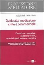 Guida alla mediazione civile e commerciale. Evoluzione normativa, aspetti operativi, settori di applicazione e casistica