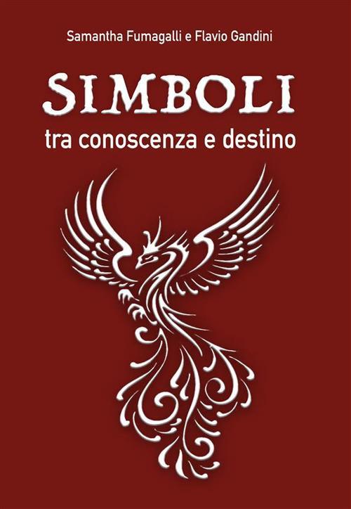 Simboli, tra conoscenza e destino - Samantha Fumagalli,Flavio Gandini - ebook