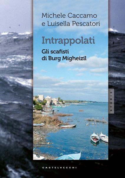 Intrappolati. Gli scafisti di Burg Migheizil - Michele Caccamo,Luisella Pescatori - copertina